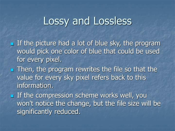 Lossy and Lossless