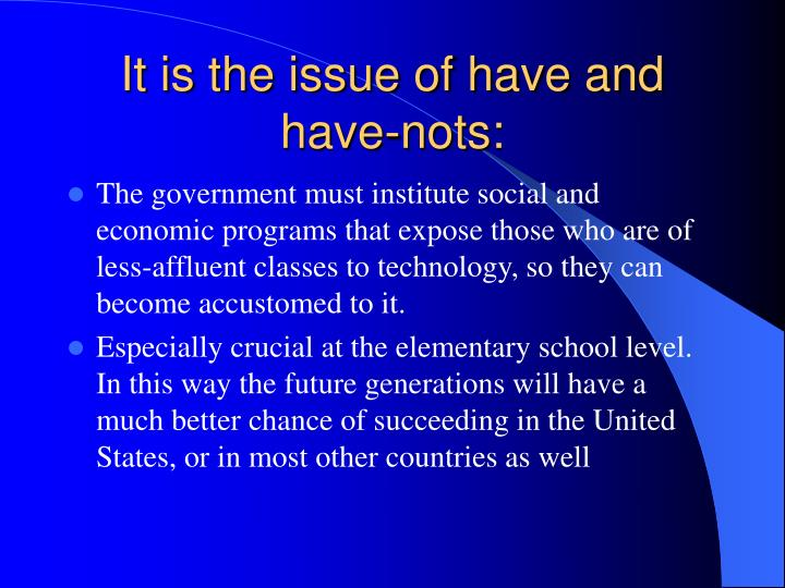 It is the issue of have and have-nots: