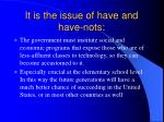 it is the issue of have and have nots