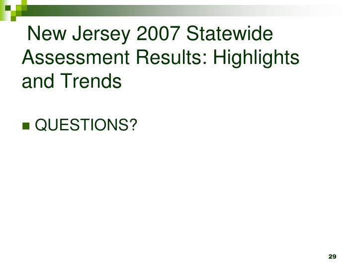New Jersey 2007 Statewide Assessment Results: Highlights and Trends