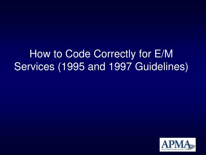 How to code correctly for e m services 1995 and 1997 guidelines