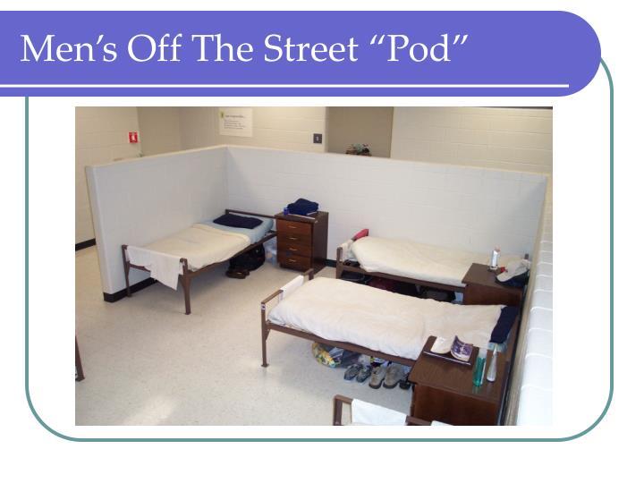 "Men's Off The Street ""Pod"""