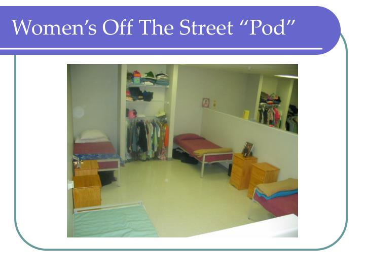 "Women's Off The Street ""Pod"""