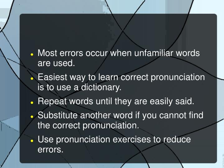 Most errors occur when unfamiliar words are used.