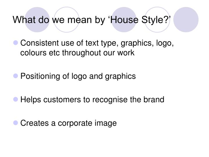 What do we mean by house style