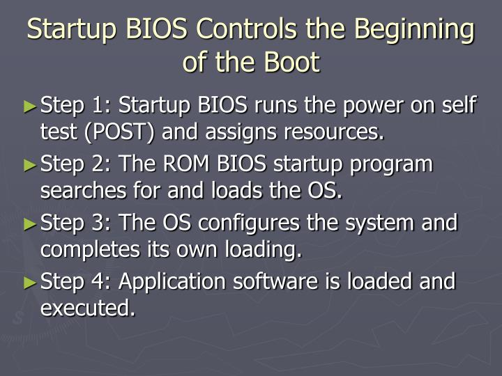 Startup BIOS Controls the Beginning of the Boot