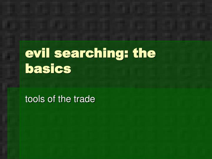 evil searching: the basics