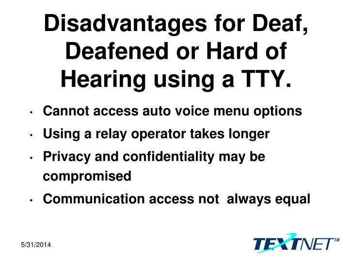 Disadvantages for Deaf, Deafened or Hard of Hearing using a TTY.