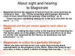 about sight and hearing to magistrate