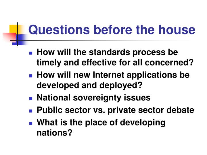 Questions before the house