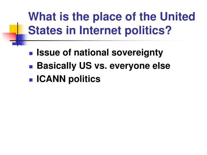 What is the place of the United States in Internet politics?