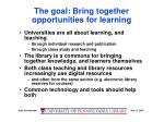 the goal bring together opportunities for learning