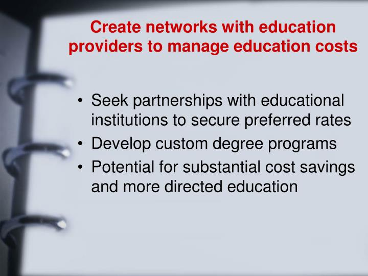 Create networks with education providers to manage education costs