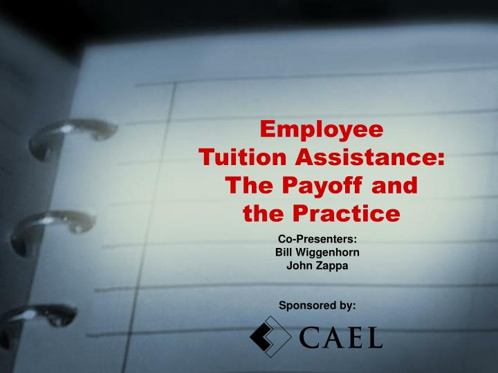 Employee tuition assistance the payoff and the practice