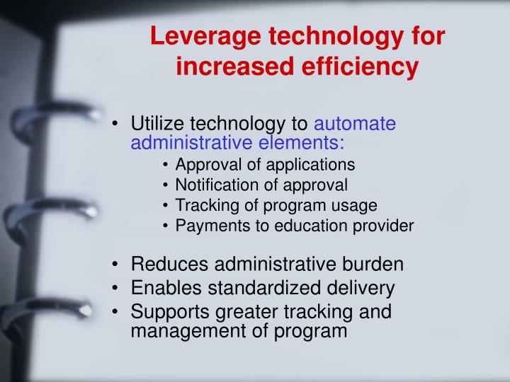 Leverage technology for increased efficiency
