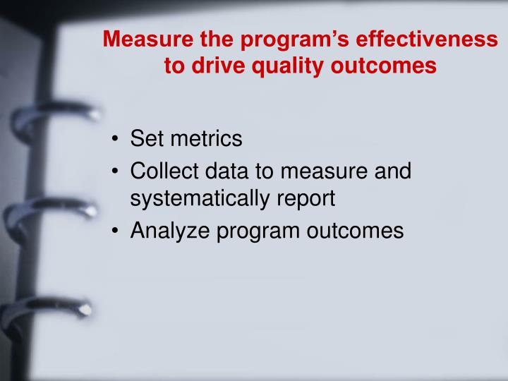 Measure the program's effectiveness to drive quality outcomes
