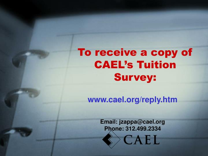 To receive a copy of CAEL's Tuition Survey: