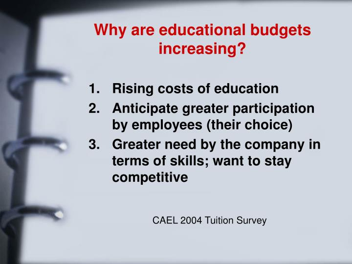 Why are educational budgets increasing?