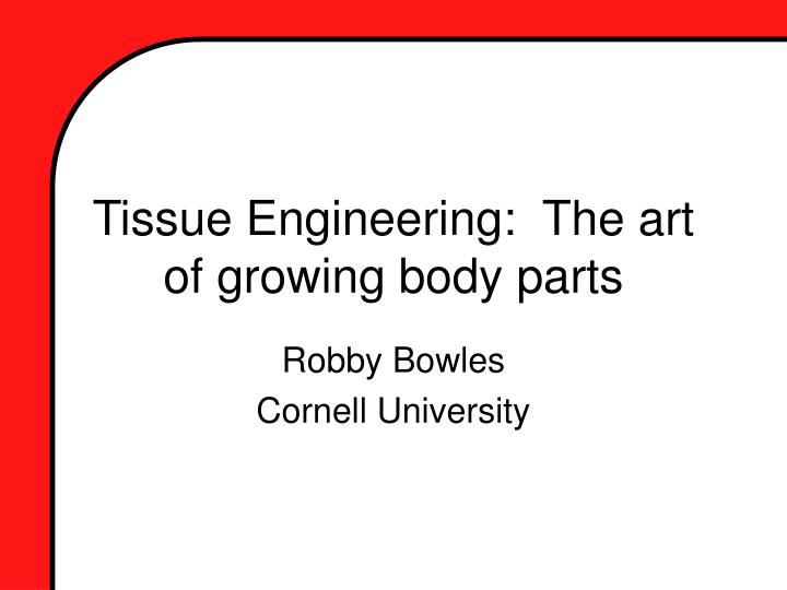 Tissue engineering the art of growing body parts