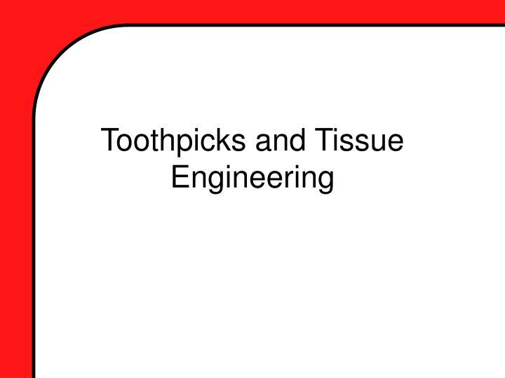 Toothpicks and Tissue Engineering