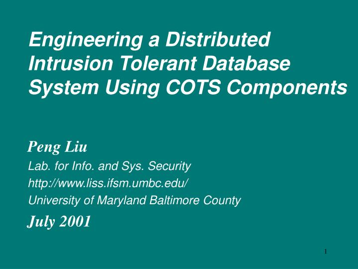 engineering a distributed intrusion tolerant database system using cots components n.