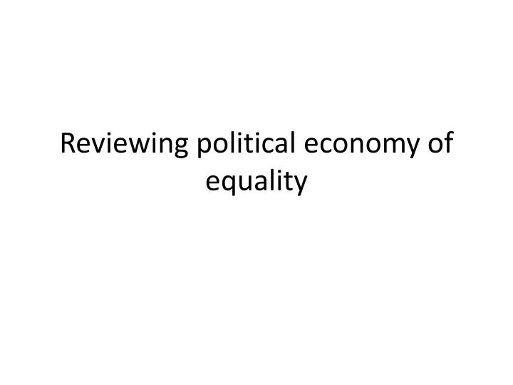 reviewing political economy of equality