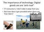 the importance of technology digital goods are are anti rival