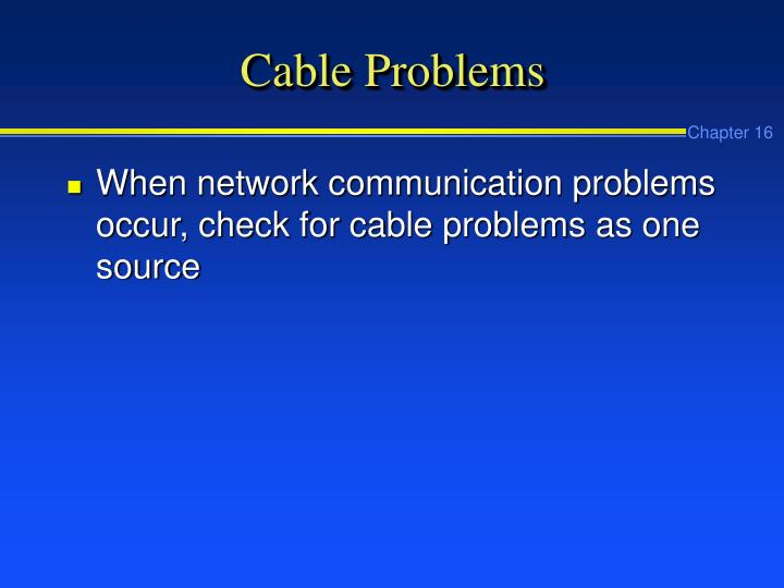 Cable Problems