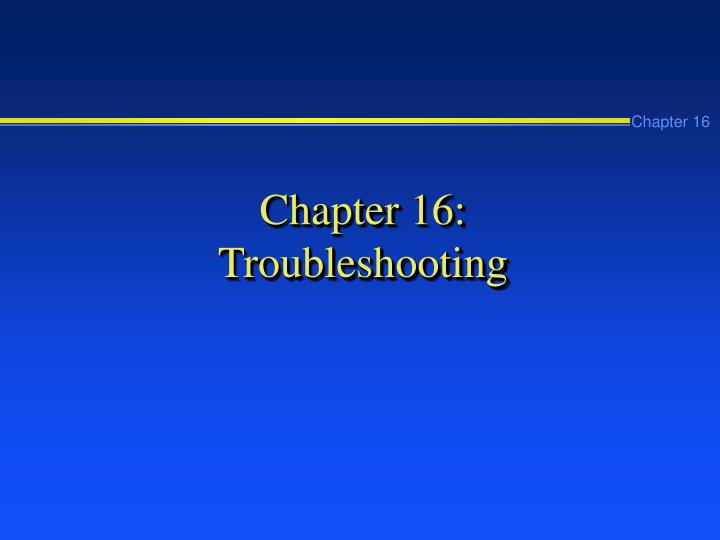 chapter 16 troubleshooting n.