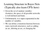 learning structure in bayes nets typically also learn cpts here