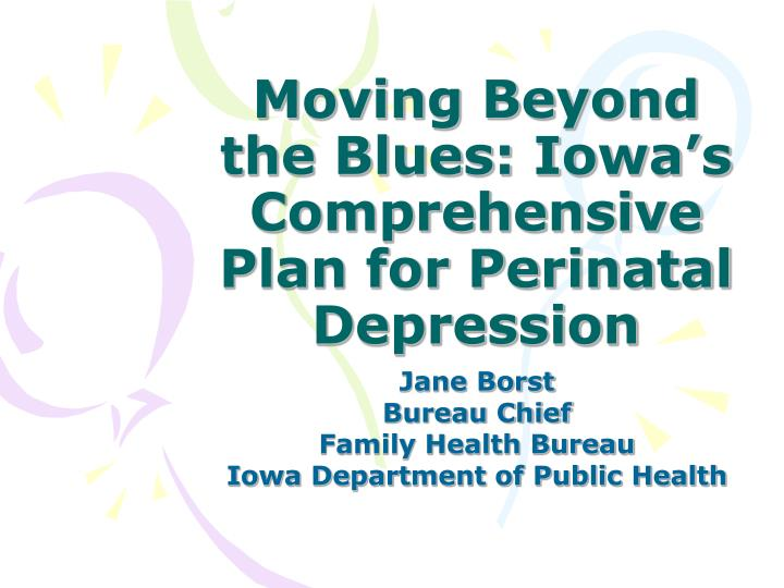 Moving beyond the blues iowa s comprehensive plan for perinatal depression