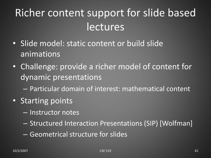 Richer content support for slide based lectures