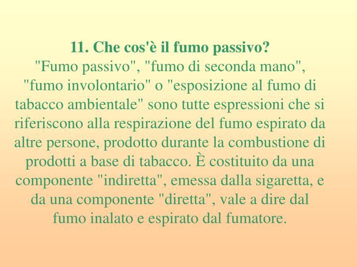 11. Che cos'è il fumo passivo?