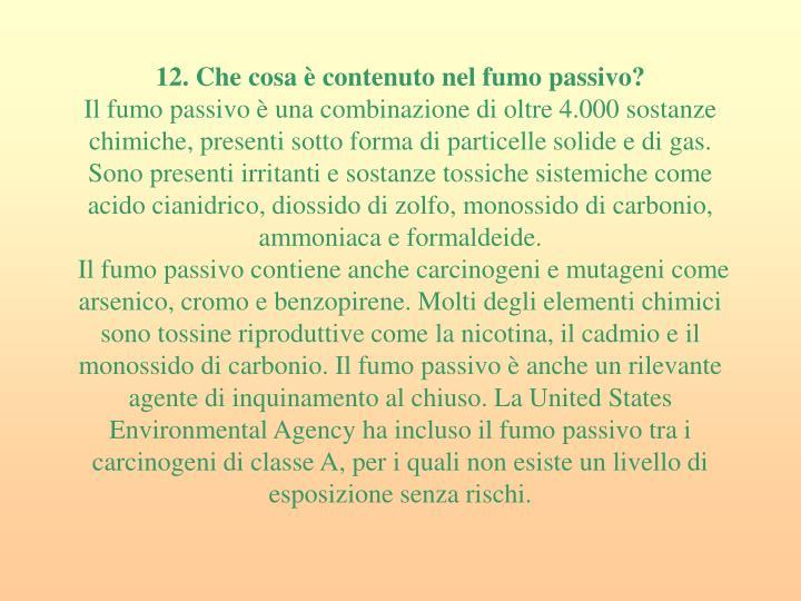 12. Che cosa è contenuto nel fumo passivo?