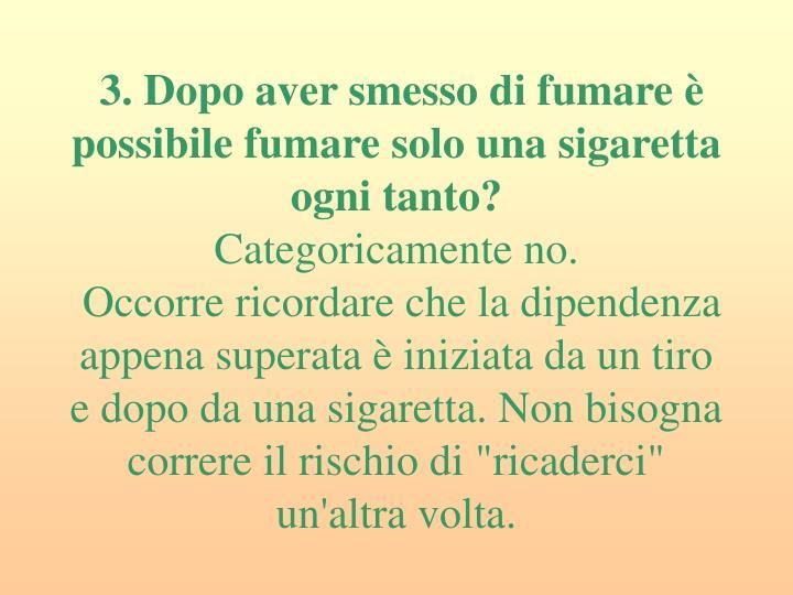3. Dopo aver smesso di fumare è possibile fumare solo una sigaretta ogni tanto?