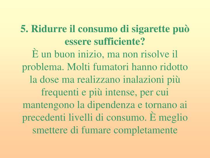 5. Ridurre il consumo di sigarette può essere sufficiente?