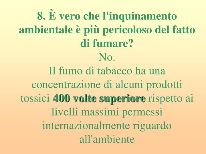 8. È vero che l'inquinamento ambientale è più pericoloso del fatto di fumare?
