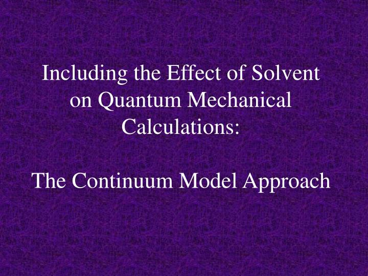 including the effect of solvent on quantum mechanical calculations the continuum model approach n.