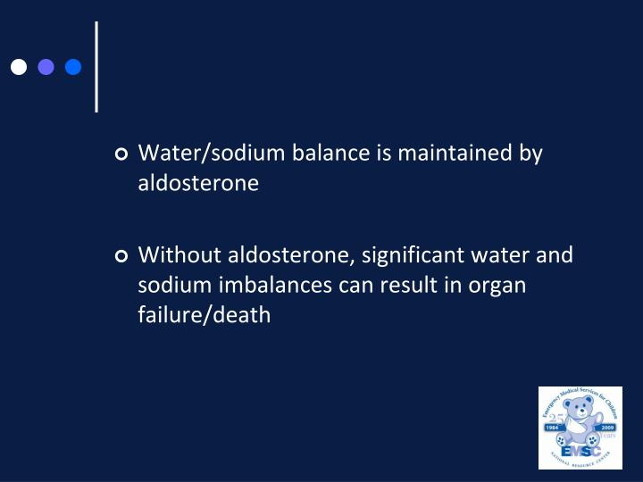 Water/sodium balance is maintained by aldosterone