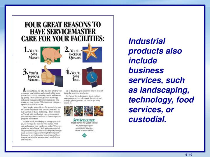 Industrial products also include business services, such as landscaping, technology, food services, or custodial.