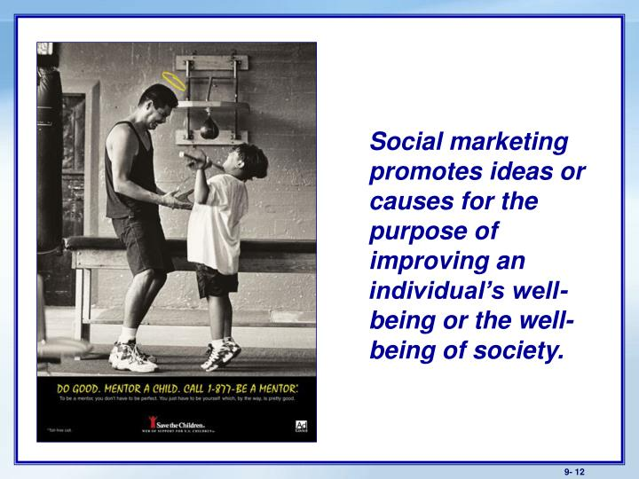 Social marketing promotes ideas or causes for the purpose of improving an individual's well-being or the well-being of society.