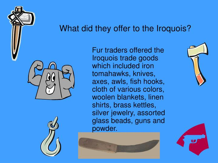 What did they offer to the Iroquois?