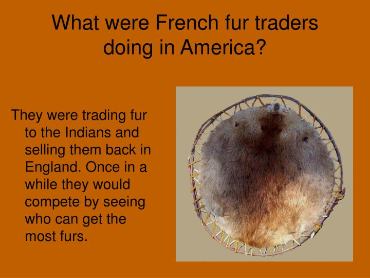 What were French fur traders  doing in America?