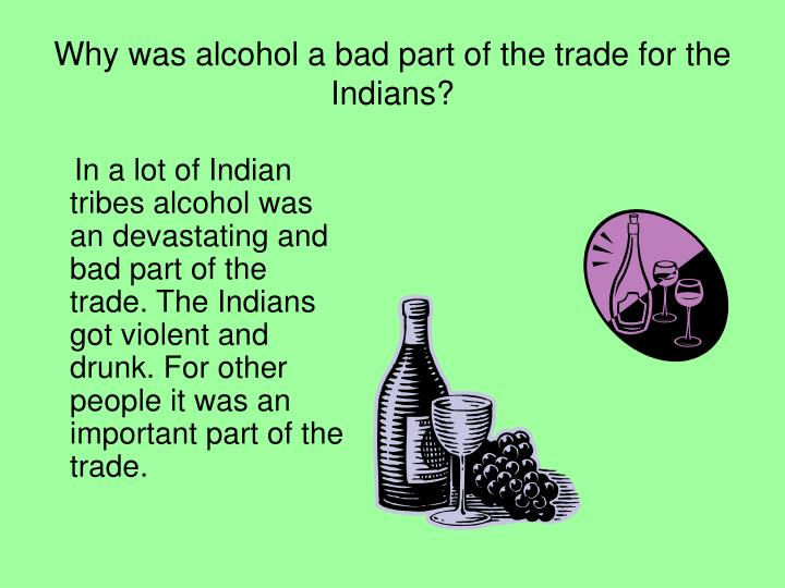 Why was alcohol a bad part of the trade for the Indians?