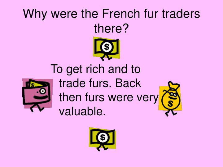 Why were the French fur traders there?