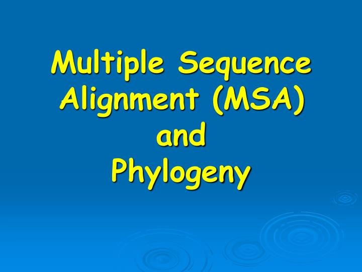 Multiple sequence alignment msa and phylogeny