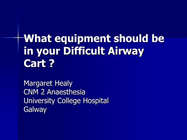 what equipment should be in your difficult airway cart n.