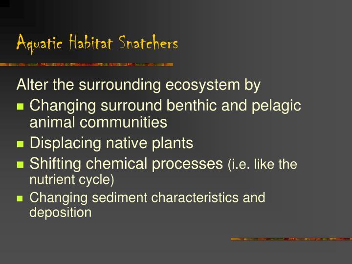 Aquatic habitat snatchers