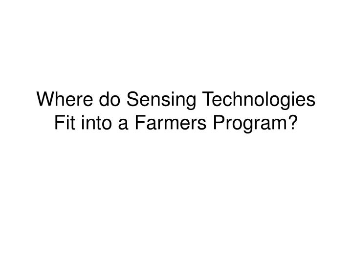 where do sensing technologies fit into a farmers program