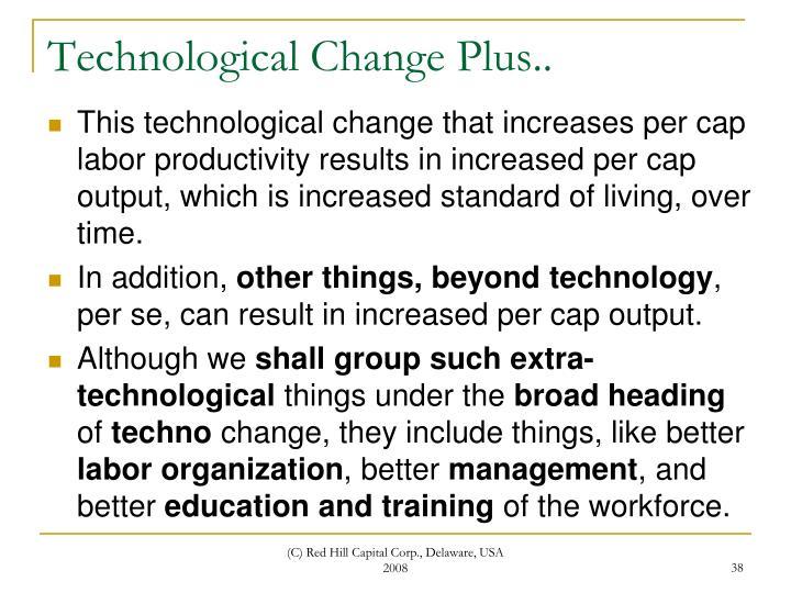 Technological Change Plus..